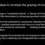 """My last slide...suggestions for increased """"grazing"""" of invasives! NB! Svarteliste festival mean """"Noxious plant festival"""" They liked my proposal for  Beitelag (inntekter) heller enn sprøytelag (utgifter) meaning Establish """"Foraging teams (income from sales) rather than spraying teams (expenses only)"""""""