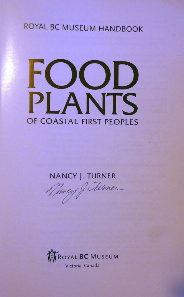 "I was lucky to pick up a signed copy of well known ethnobotanist Nancy Turner's  book ""Food Plants of Coastal First People"""