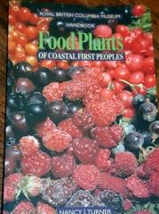 Food plants of coastal first peoples -- Food plants of coastal first peoples by Nancy J. Turner