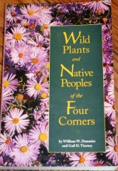 Wild plants and Native Peoples of the Four Corners  -- Wild plants and Native Peoples of the Four Corners by William W. Dunmire and Gail D. Tierney